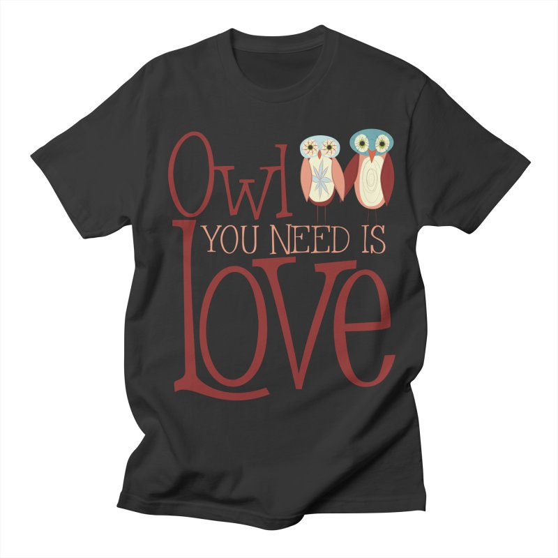Owl You Need Is Love Men's T-Shirt by Runderella's Artist Shop