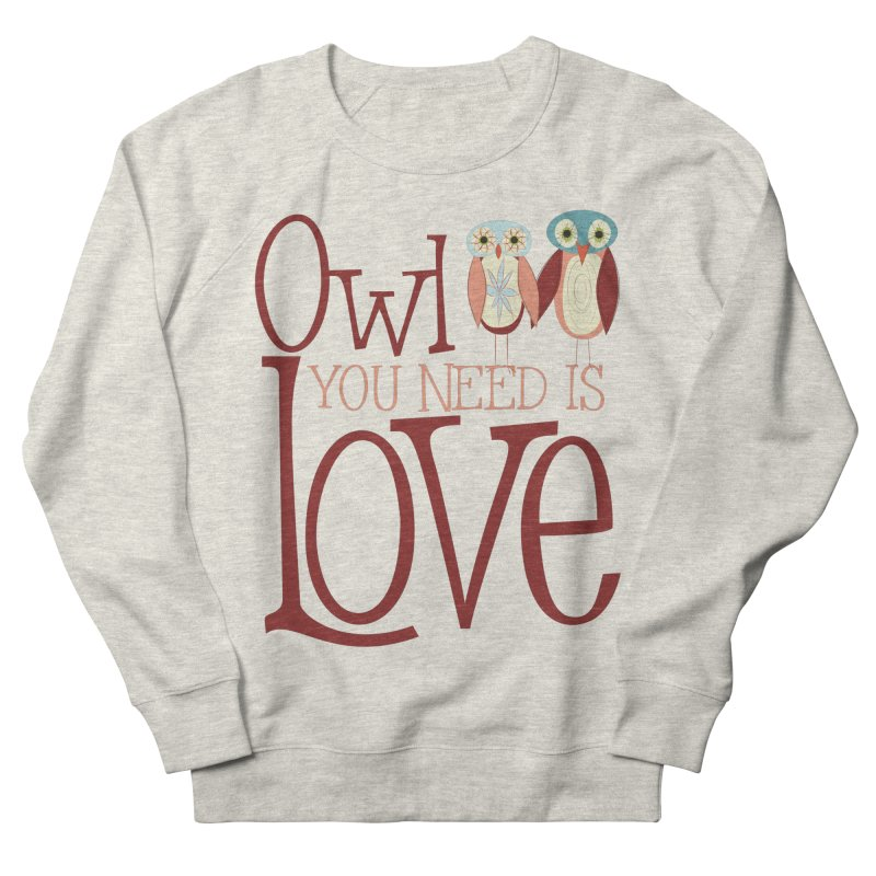 Owl You Need Is Love Men's French Terry Sweatshirt by Runderella's Artist Shop