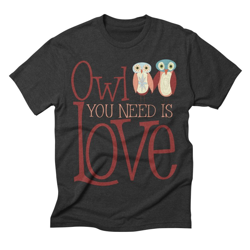 Owl You Need Is Love Men's Triblend T-Shirt by Runderella's Artist Shop