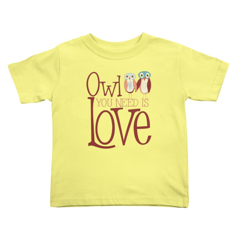 Owl You Need Is Love Kids Toddler T-Shirt by Runderella's Artist Shop