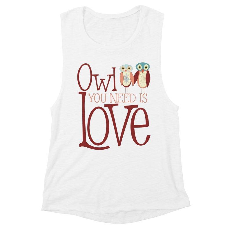 Owl You Need Is Love Women's Muscle Tank by Runderella's Artist Shop