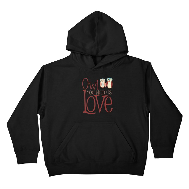 Owl You Need Is Love Kids Pullover Hoody by Runderella's Artist Shop