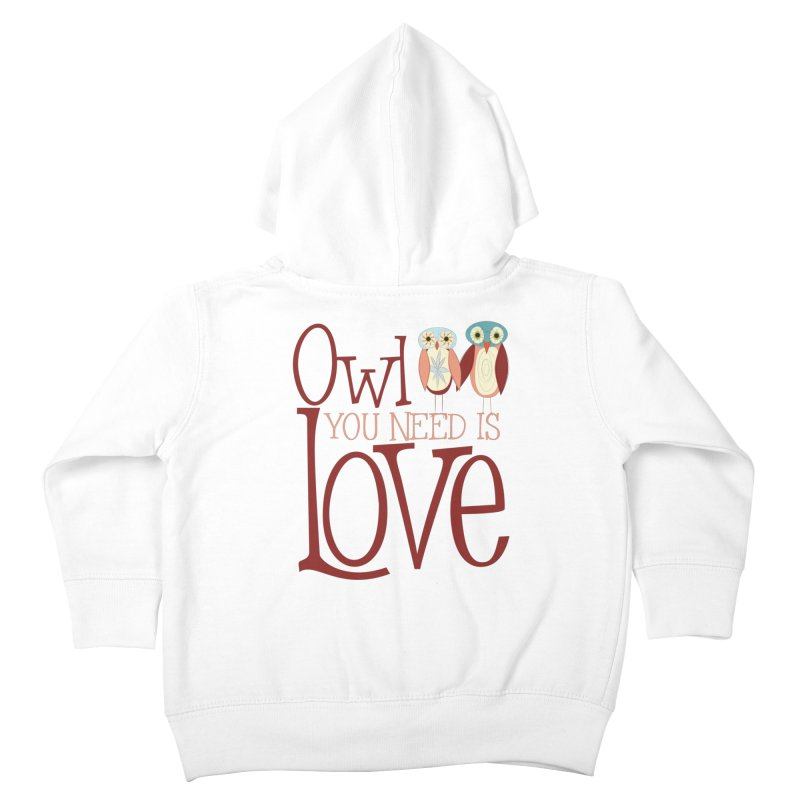 Owl You Need Is Love Kids Toddler Zip-Up Hoody by Runderella's Artist Shop