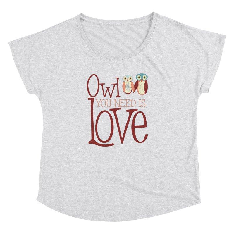 Owl You Need Is Love Women's Dolman Scoop Neck by Runderella's Artist Shop