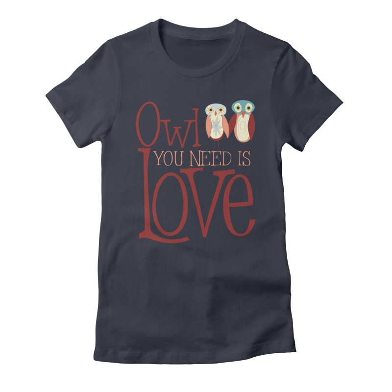 Owl You Need Is Love Women's T-Shirt by Runderella's Artist Shop