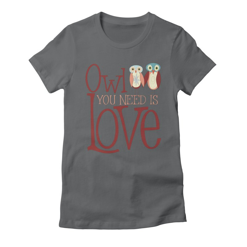 Owl You Need Is Love Women's Fitted T-Shirt by Runderella's Artist Shop