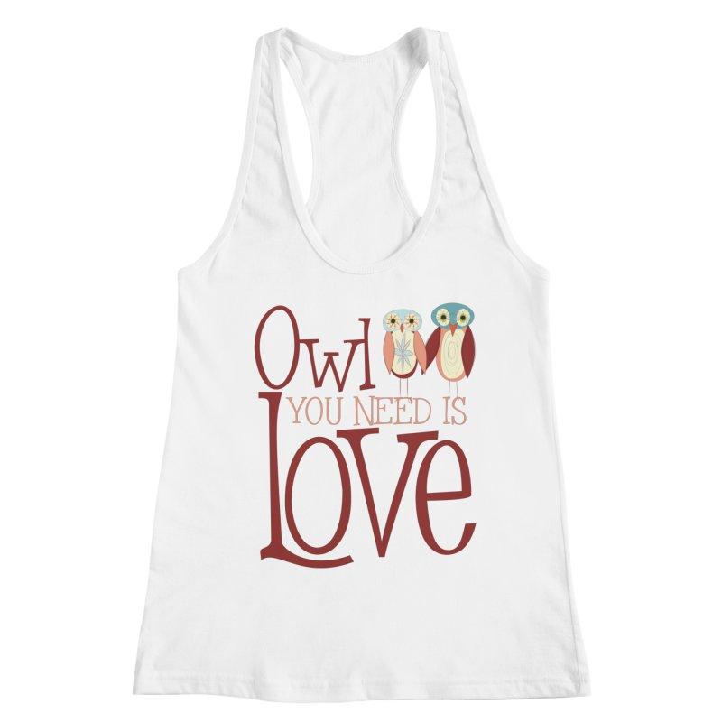 Owl You Need Is Love Women's Racerback Tank by Runderella's Artist Shop