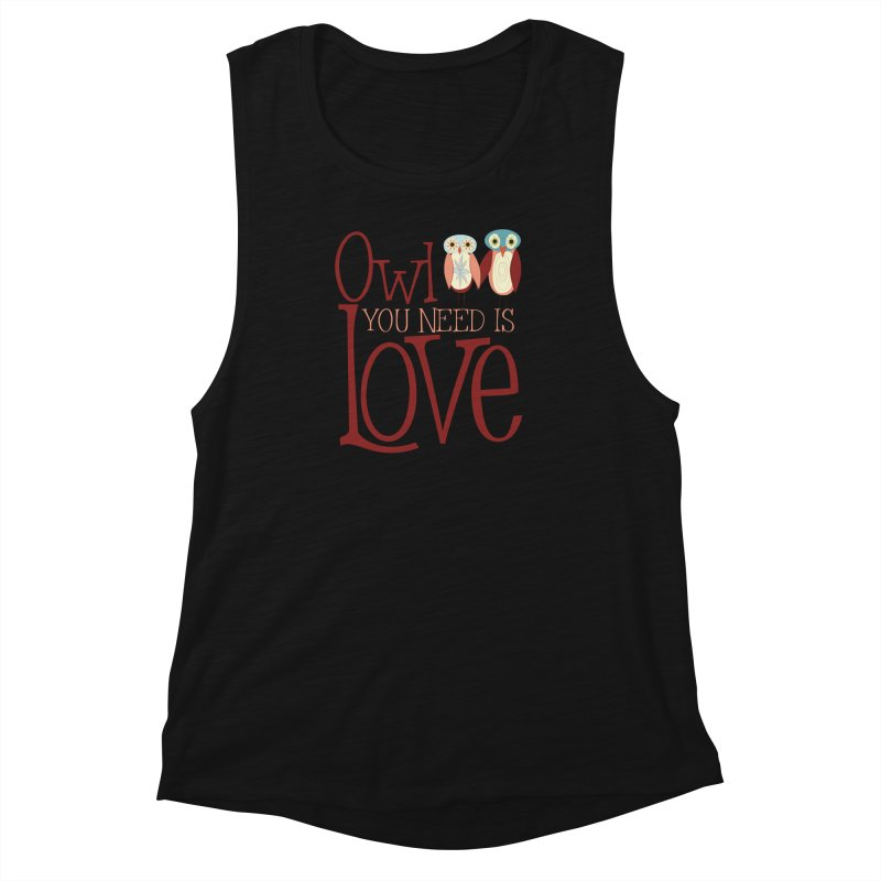 Owl You Need Is Love Women's Muscle Tank by Runderella's Artist Shop
