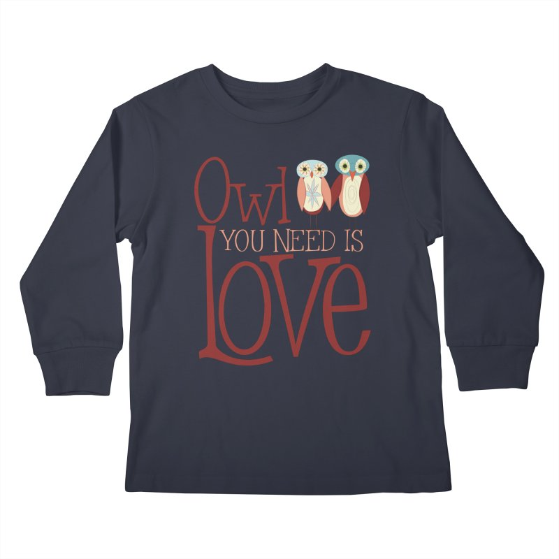 Owl You Need Is Love Kids Longsleeve T-Shirt by Runderella's Artist Shop