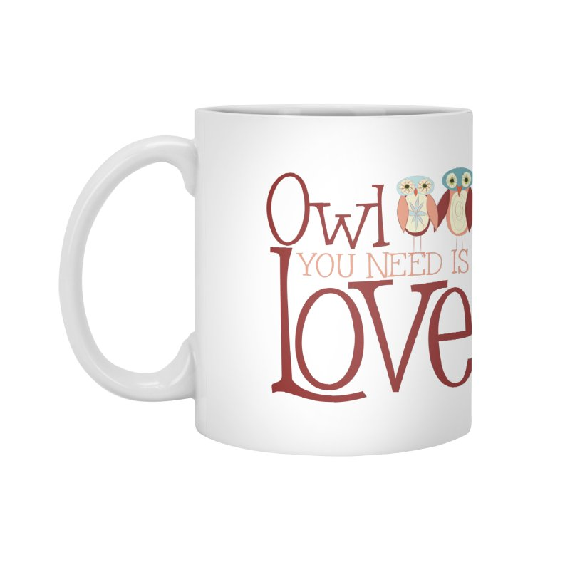 Owl You Need Is Love Accessories Mug by Runderella's Artist Shop
