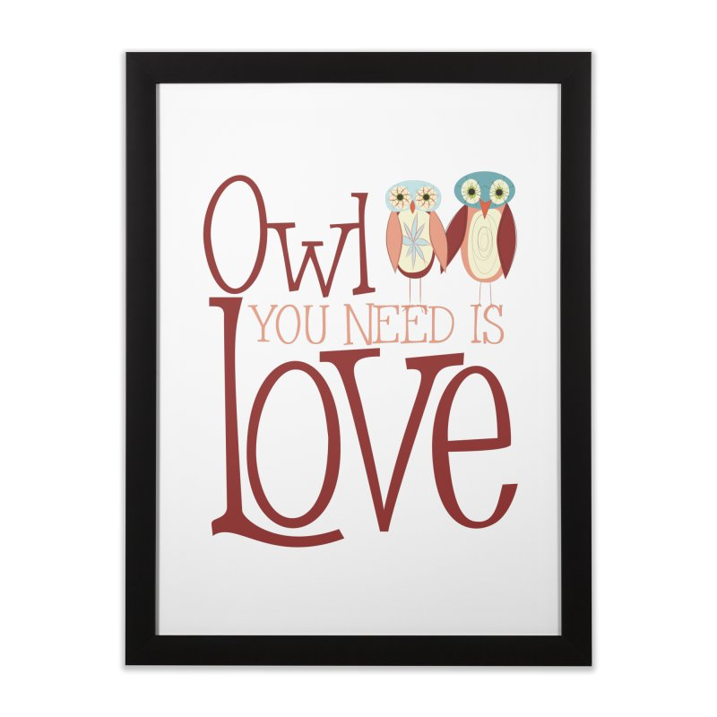 Owl You Need Is Love Home Framed Fine Art Print by Runderella's Artist Shop