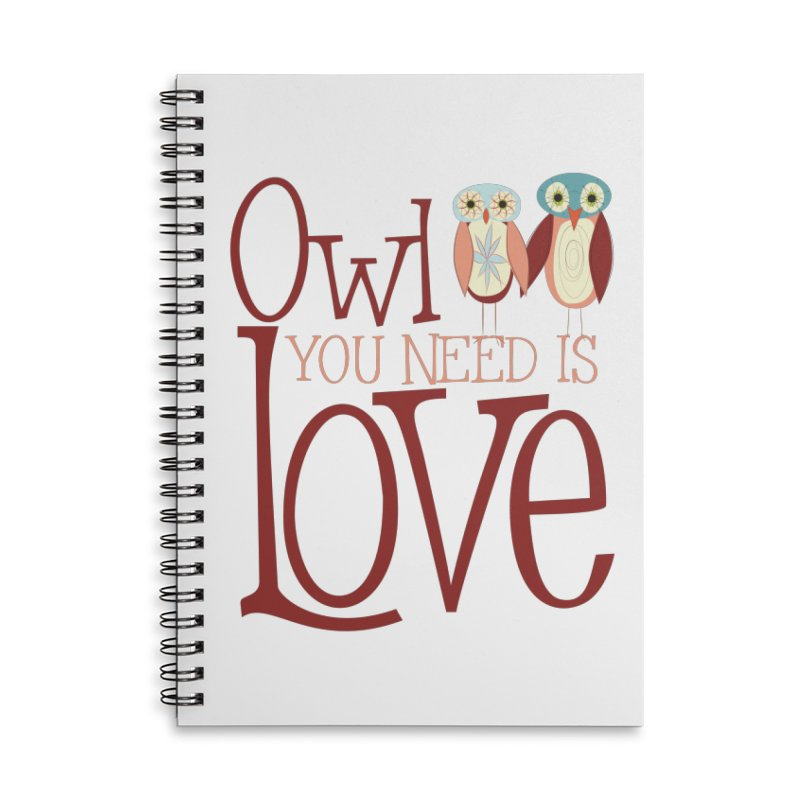 Owl You Need Is Love Accessories Lined Spiral Notebook by Runderella's Artist Shop