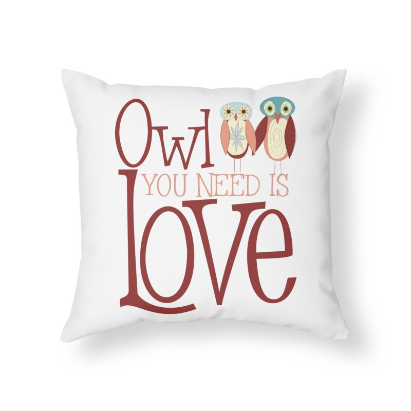Owl You Need Is Love Home Throw Pillow by Runderella's Artist Shop