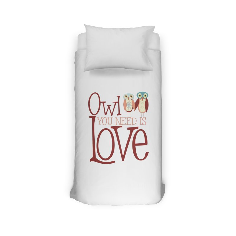 Owl You Need Is Love Home Duvet by Runderella's Artist Shop
