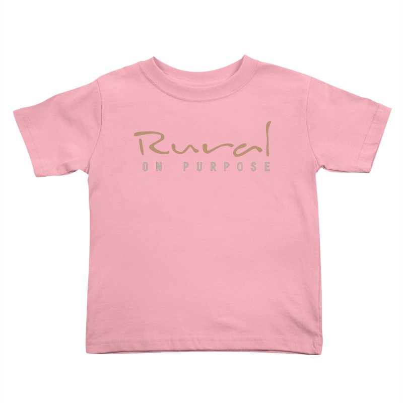 Rural on Purpose Kids Toddler T-Shirt by RuralOnPurpose
