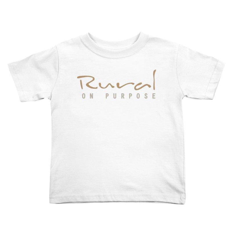 Rural on Purpose Kids Toddler T-Shirt by RuralOnPurpose