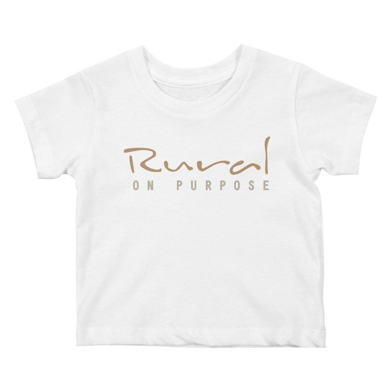 Rural on Purpose Kids Baby T-Shirt by RuralOnPurpose