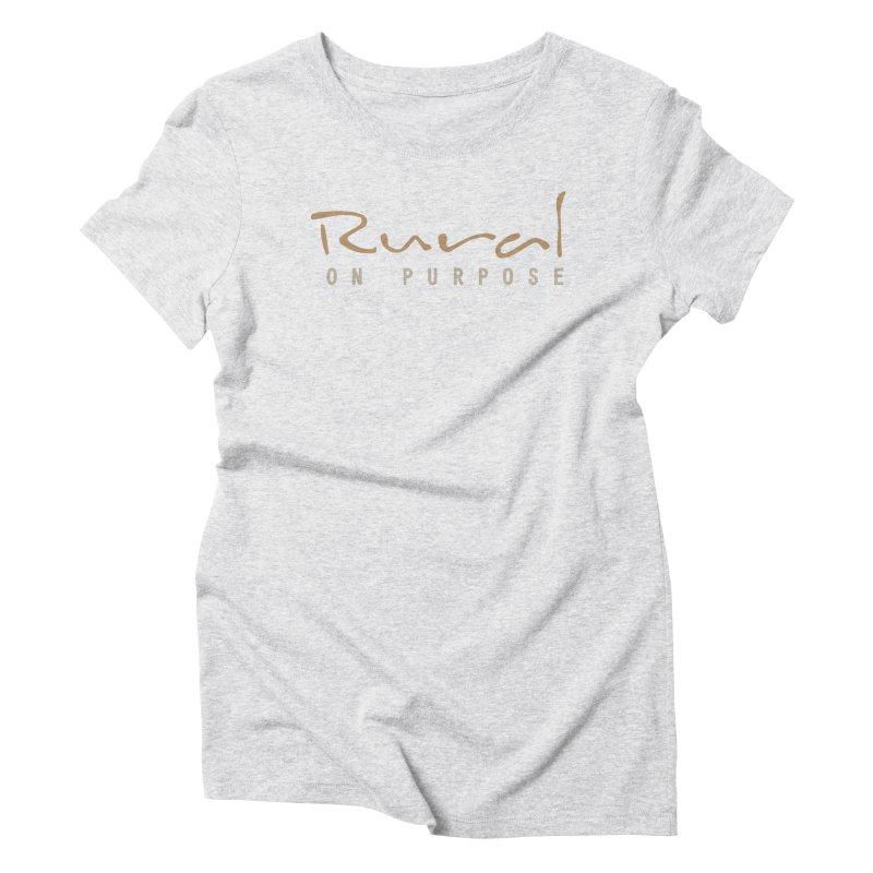 Rural on Purpose Women's Triblend T-Shirt by RuralOnPurpose
