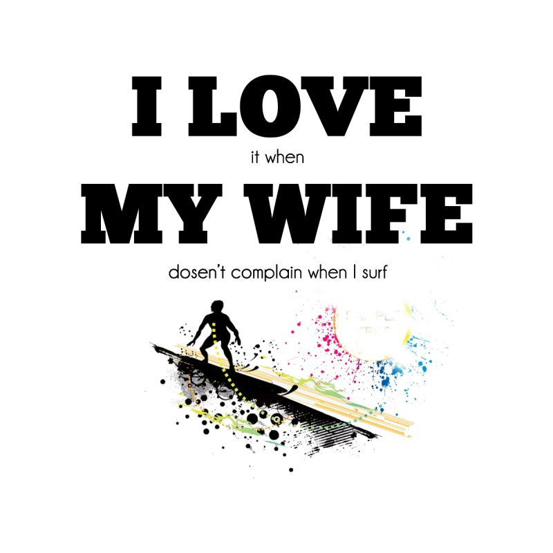 I Love My Wife Men's T-Shirt by SWAG SurfWear