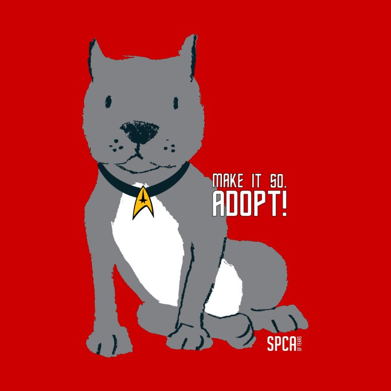Make it so. Adopt! by SPCA of Texas' Artist Shop