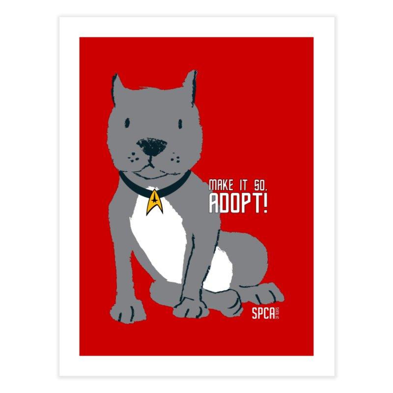 Make it so. Adopt! Home Fine Art Print by SPCA of Texas' Artist Shop