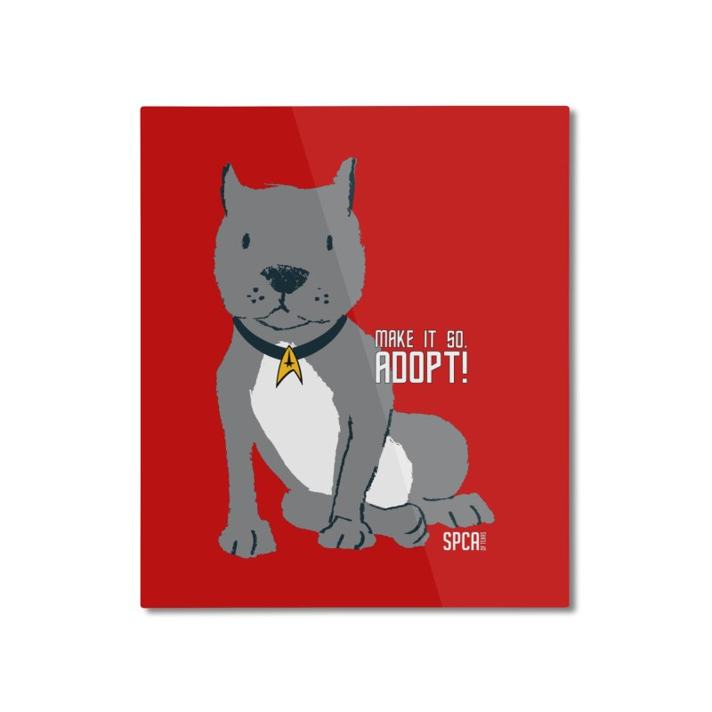 Make it so. Adopt! Home Mounted Aluminum Print by SPCA of Texas' Artist Shop