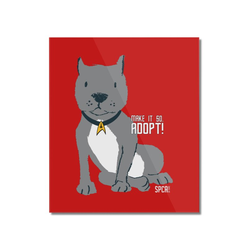 Make it so. Adopt! Home Mounted Acrylic Print by SPCA of Texas' Artist Shop