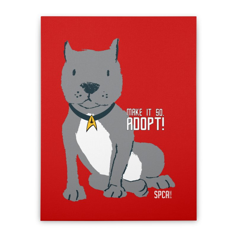 Make it so. Adopt! Home Stretched Canvas by SPCA of Texas' Artist Shop
