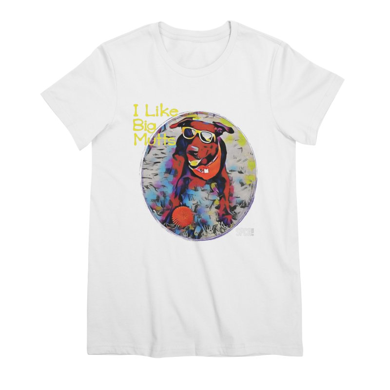 I like Big Mutts Women's Premium T-Shirt by SPCA of Texas' Artist Shop
