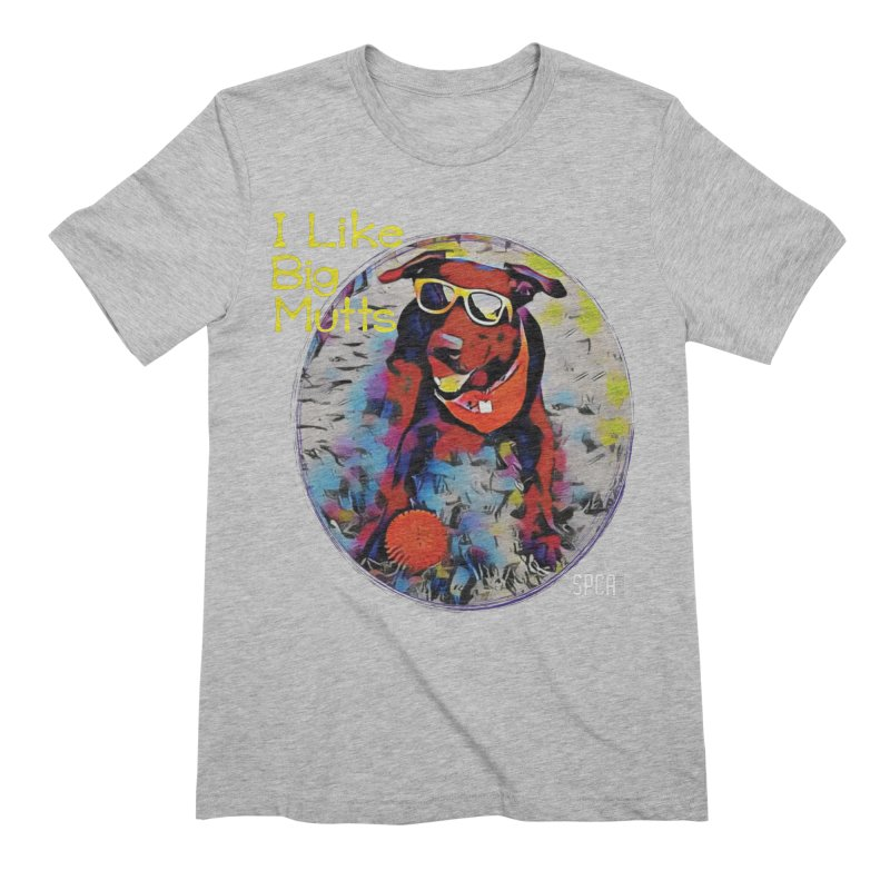 I like Big Mutts Men's Extra Soft T-Shirt by SPCA of Texas' Artist Shop