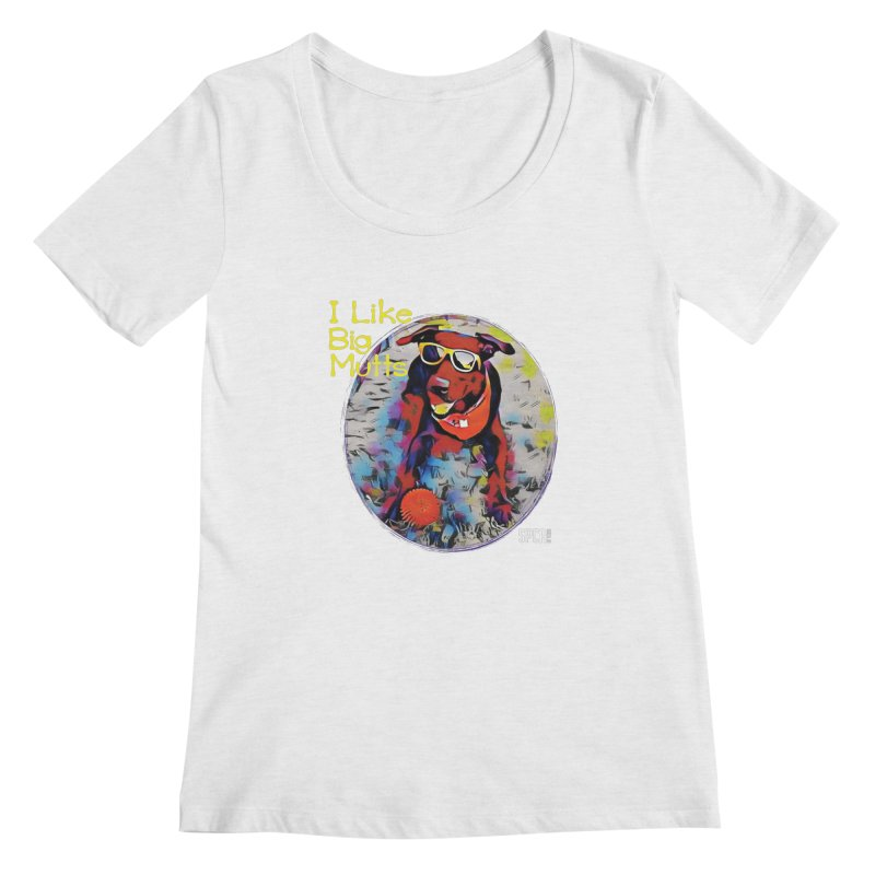 I like Big Mutts Women's Regular Scoop Neck by SPCA of Texas' Artist Shop