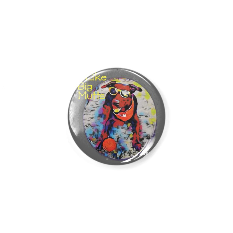 I like Big Mutts Accessories Button by SPCA of Texas' Artist Shop
