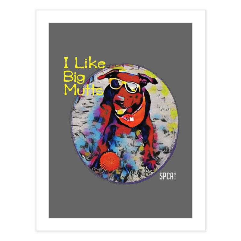 I like Big Mutts Home Fine Art Print by SPCA of Texas' Artist Shop