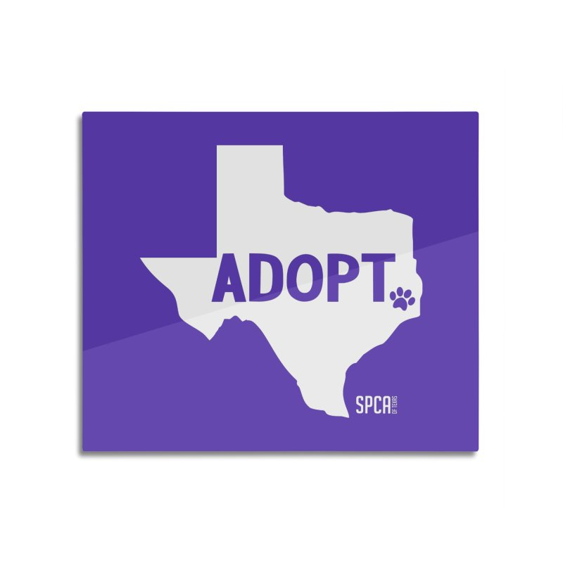 Texas Adopts! Home Mounted Aluminum Print by SPCA of Texas' Artist Shop