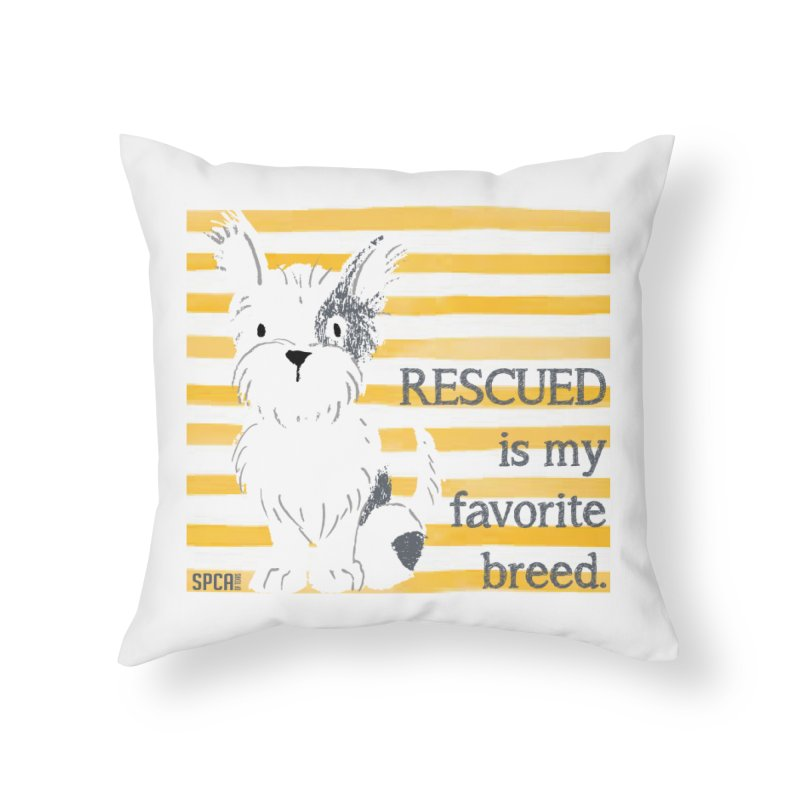 Rescued is my favorite breed. Home Throw Pillow by SPCA of Texas' Artist Shop