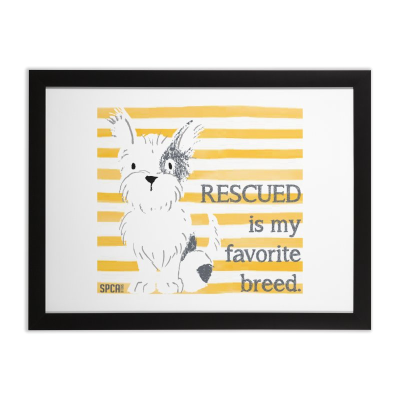 Rescued is my favorite breed. Home Framed Fine Art Print by SPCA of Texas' Artist Shop