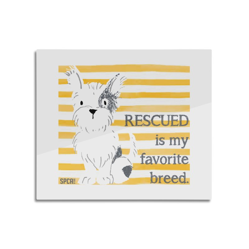 Rescued is my favorite breed. Home Mounted Aluminum Print by SPCA of Texas' Artist Shop