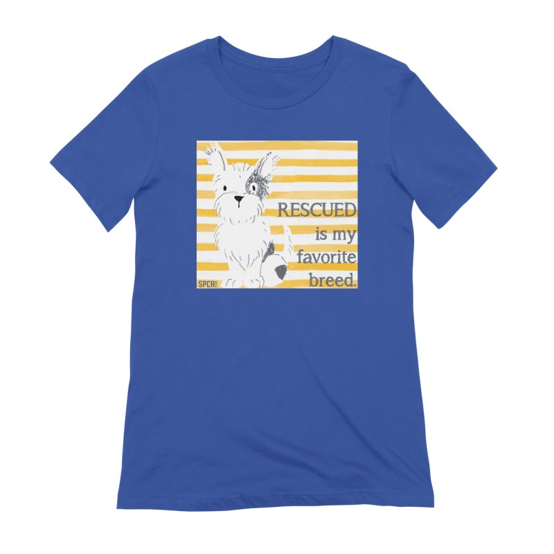 Rescued is my favorite breed. Women's Extra Soft T-Shirt by SPCA of Texas' Artist Shop