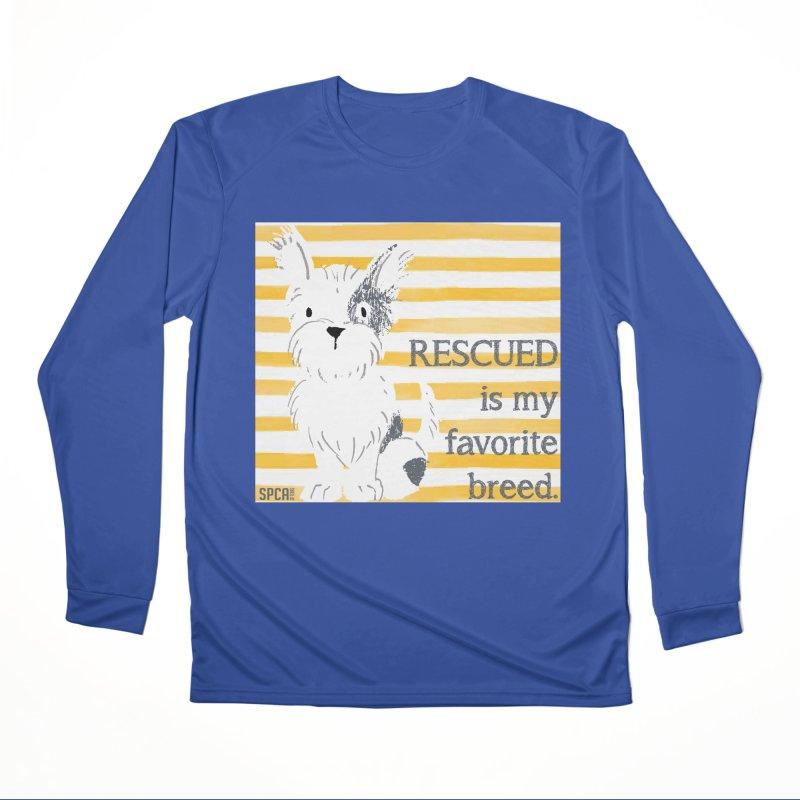Rescued is my favorite breed. Women's Performance Unisex Longsleeve T-Shirt by SPCA of Texas' Artist Shop