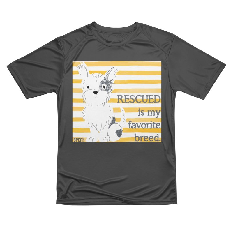 Rescued is my favorite breed. Men's Performance T-Shirt by SPCA of Texas' Artist Shop