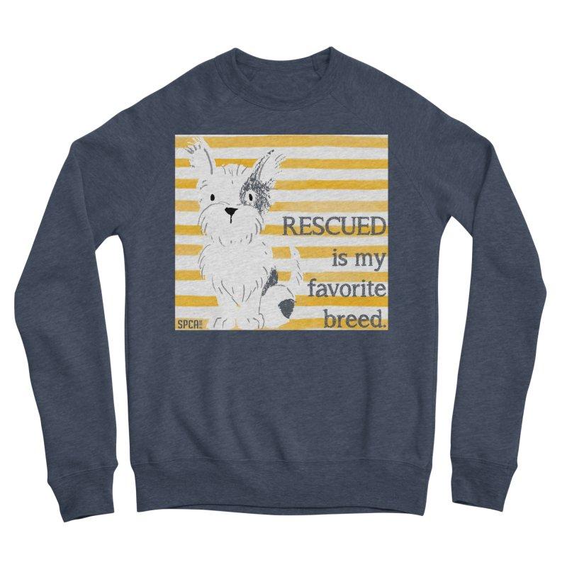 Rescued is my favorite breed. Women's Sponge Fleece Sweatshirt by SPCA of Texas' Artist Shop