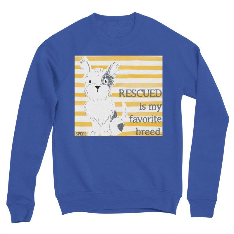 Rescued is my favorite breed. Men's Sweatshirt by SPCA of Texas' Artist Shop