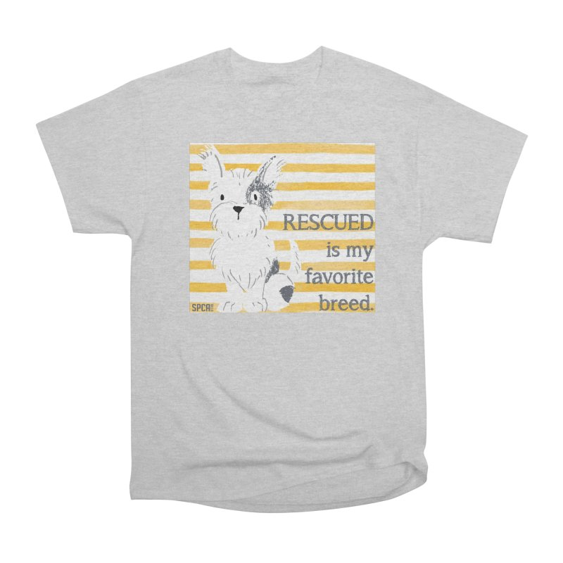Rescued is my favorite breed. Women's Heavyweight Unisex T-Shirt by SPCA of Texas' Artist Shop