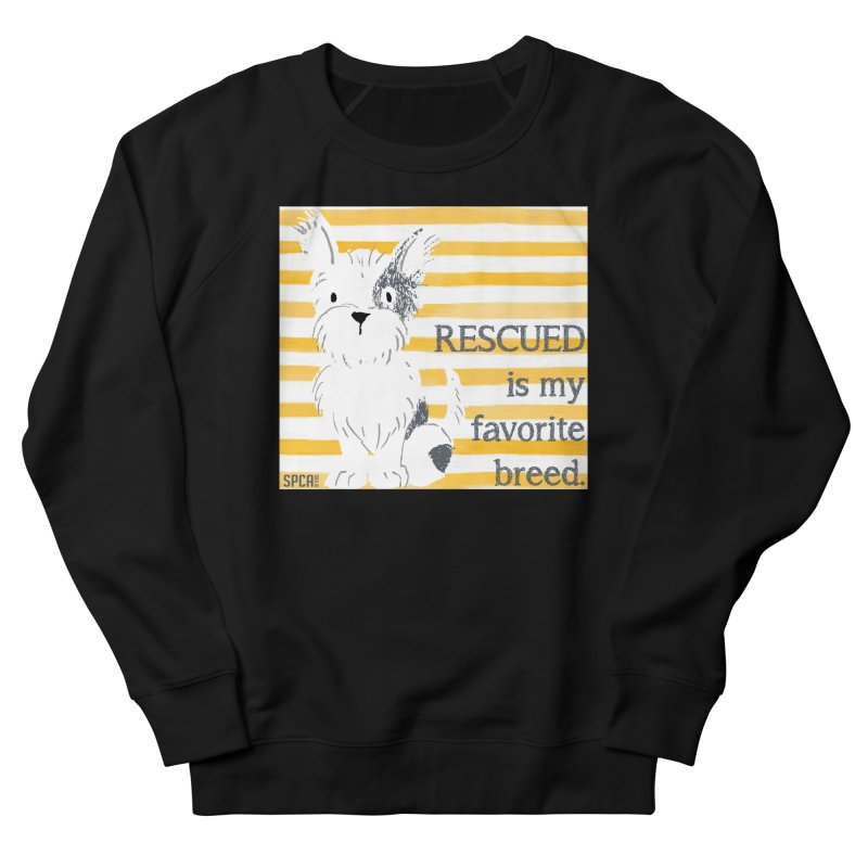Rescued is my favorite breed. Women's French Terry Sweatshirt by SPCA of Texas' Artist Shop
