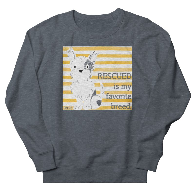 Rescued is my favorite breed. Men's French Terry Sweatshirt by SPCA of Texas' Artist Shop
