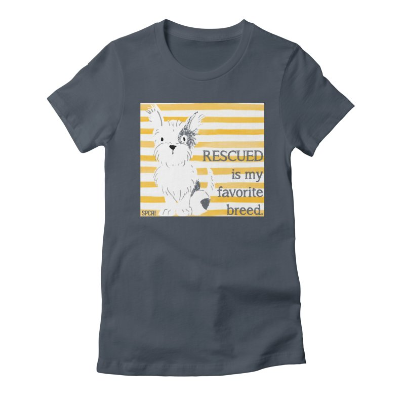 Rescued is my favorite breed. Women's T-Shirt by SPCA of Texas' Artist Shop