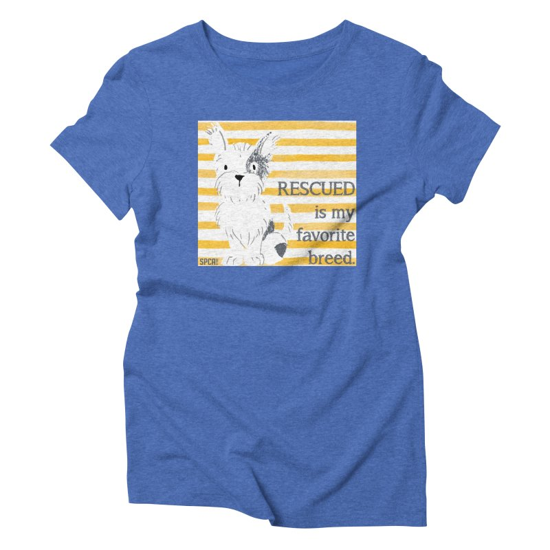 Rescued is my favorite breed. Women's Triblend T-Shirt by SPCA of Texas' Artist Shop