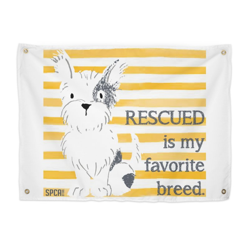 Rescued is my favorite breed. Home Tapestry by SPCA of Texas' Artist Shop