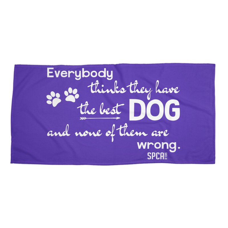 Everybody has the best dog... Accessories Beach Towel by SPCA of Texas' Artist Shop