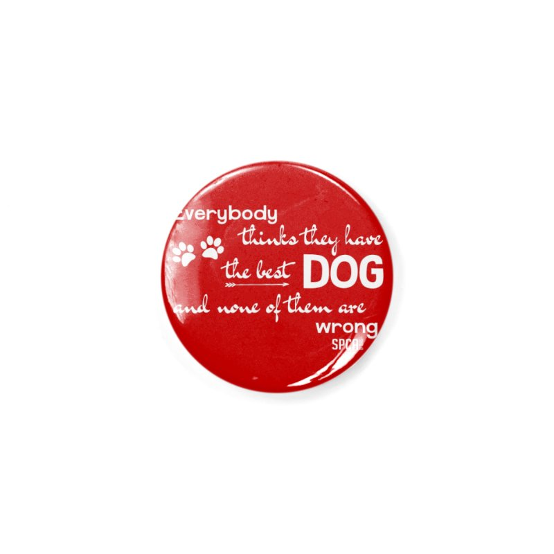 Everybody has the best dog... Accessories Button by SPCA of Texas' Artist Shop